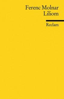 Liliom: Vorstadtlegende in sieben Bildern und einem szenischen Prolog - Ferenc Molnár,Alfred Polgar,Otto F. Beer