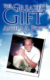 The Greatest Gift - Angela A. Pryor