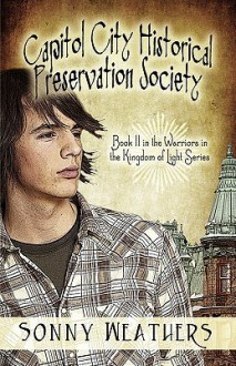 Capitol City Historical Preservation Society: Book II in the Warriors in the Kingdom of Light Series - Sonny Weathers