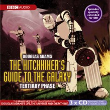 The Hitchhikers Guide to the Galaxy: Tertiary Phase - Douglas Adams