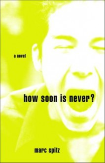 How Soon Is Never? - Marc Spitz