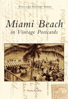 Miami Beach in Vintage Postcards - Patricia Kennedy
