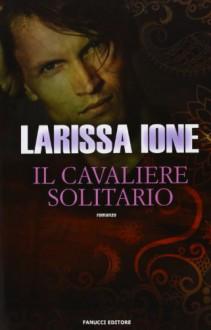 Il cavaliere solitario. I cavalieri della libertà - Larissa Ione