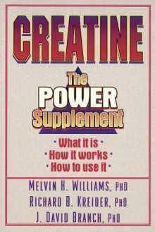 Creatine: The Power Supplement: The Power Supplement - Melvin H. Williams, Richard B. Kreider, David Branch, Richard Kreider, J. Branch