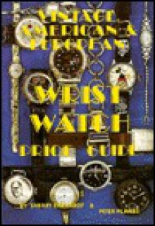 Vintage American and European Wrist Watch Price Guide/Book 1 - Sherry Ehrhardt, Peter Planes