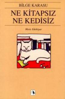 Ne Kitapsız Ne Kedisiz - Bilge Karasu