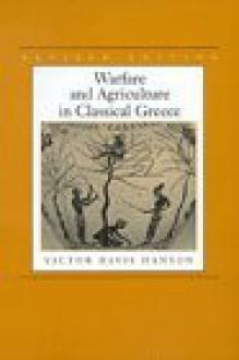 Warfare & Agriculture in Classical Greece (Biblioteca di studi antichi 40) - Victor Davis Hanson
