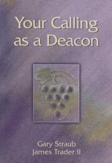 Your Calling as a Deacon - Gary Straub
