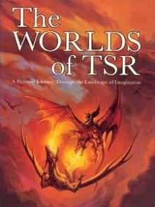 Worlds of TSR: A Pictorial Journey Through the Landscape of Imagination - TSR Inc.