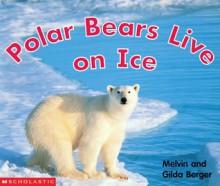Polar Bears Live On Ice - Melvin A. Berger, Gilda Berger