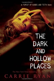 The Dark and Hollow Places (Forest of Hands and Teeth) - Carrie Ryan