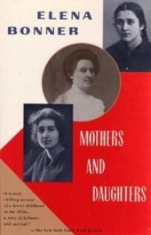 Mothers and Daughters - Elena Bonner, Antonina W. Bouis
