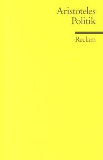 Politik. Schriften zur Staatstheorie - Aristotle, Franz F. Schwarz