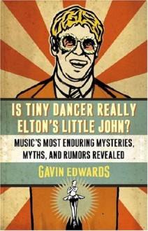 Is Tiny Dancer Really Elton's Little John?: Music's Most Enduring Mysteries, Myths, and Rumors Revealed - Gavin Edwards