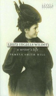 Laura Ingalls Wilder: A Writer's Life (South Dakota Biography) - Pamela Smith Hill