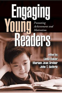 Engaging Young Readers: Promoting Achievement and Motivation - Linda Baker, John Guthrie, Mariam Jean Dreher, John T. Guthrie