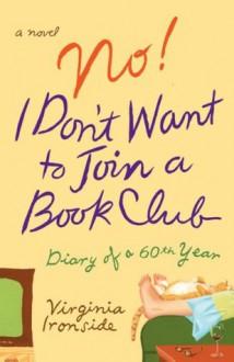 No! I Don't Want to Join a Book Club: Diary of a Sixtieth Year - Virginia Ironside