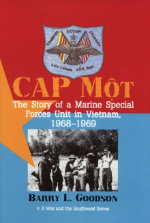 CAP Mot: The Story of a Marine Special Forces Unit in Vietnam, 1968�1969 - Barry L. Goodson
