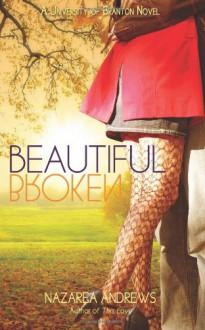 Beautiful Broken (University of Branton) (Volume 2) - Nazarea Andrews