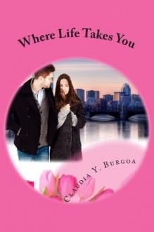 Where Life Takes You - Claudia Y. Burgoa