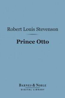 Prince Otto (Barnes & Noble Digital Library): A Romance - Robert Louis Stevenson