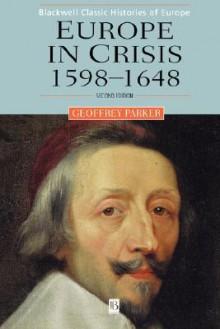 Europe in Crisis, 1598-1648 - Geoffrey Parker