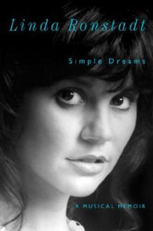 Simple Dreams: A Musical Memoir - Linda Ronstadt