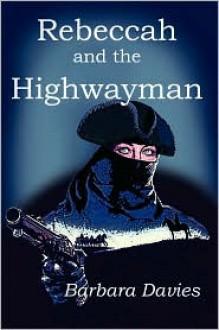 Rebeccah and the Highwayman - Barbara Davies