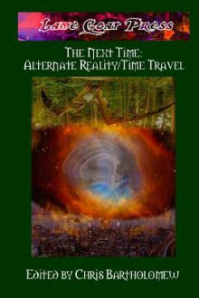 The Next Time: Alternate Reality/Time Travel - Chris Bartholomew