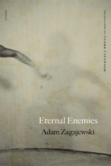 Eternal Enemies: Poems - Adam Zagajewski,Clare Cavanagh