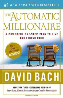 The Automatic Millionaire: A Powerful One-Step Plan to Live and Finish Rich - David Bach