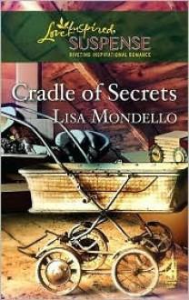 Cradle of Secrets (Steeple Hill Love Inspired Suspense #78) - Lisa Mondello
