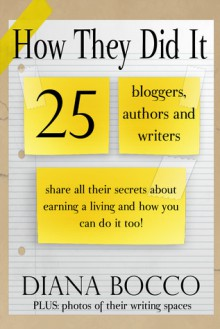 How They Did It: 25 bloggers, authors and writers share all their secrets - Diana Bocco