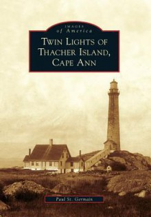 Twin Lights of Thacher Island, Cape Ann - Paul St. Germain