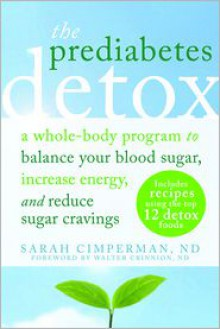 The Prediabetes Detox: A Whole-Body Program to Balance Your Blood Sugar, Increase Energy, and Reduce Sugar Cravings - Sarah Cimperman,Walter J. Crinnion, ND
