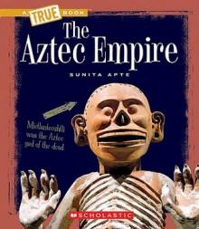 The Aztec Empire - Sunita Apte