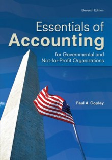 Essentials of Accounting for Governmental and Not-for-Profit Organizations - Paul A. Copley