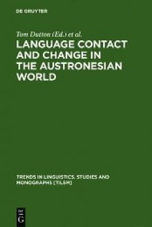 Language Contact and Change in the Austronesian World - Thomas Edward Dutton, Darrell T. Tryon