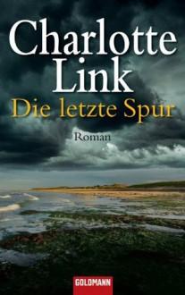 Die letzte Spur: Roman (German Edition) - Charlotte Link