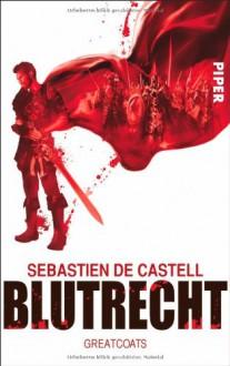 Blutrecht: Greatcoats - Sebastien de Castell