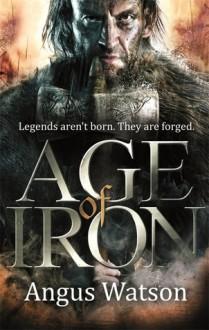 Age of Iron - Angus Watson