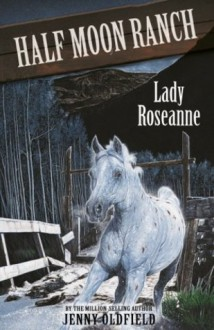 Horses of Half-Moon Ranch 15: Lady Roseanne (Horses of Half Moon Ranch) - Jenny Oldfield