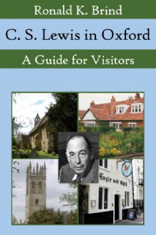 C. S. Lewis in Oxford: A Guide for Visitors - Ronald K. Brind