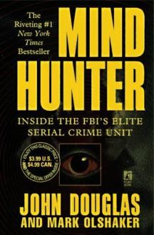 Mind Hunter : Inside the FBI's Elite Serial Crime Unit - Mark Olshaker, John E. (Edward) Douglas