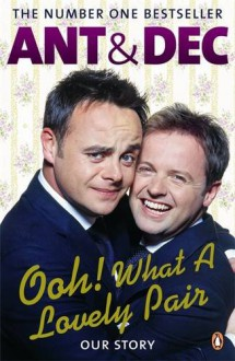 Ooh! What A Lovely Pair: Our Story - Anthony McPartlin, Declan Donnelly