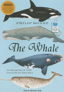 The Whale: In Search of the Giants of the Sea - Philip Hoare, Michael Page