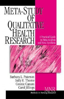 Meta-Study of Qualitative Health Research: A Practical Guide to Meta-Analysis and Meta-Synthesis - Barbara L. Paterson, Sally E. Thorne, Connie Canam, Carol Jillings