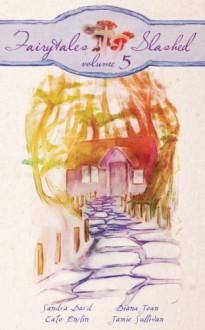 Fairytales Slashed 5 - Jamie Sullivan, Sandra Bard, Diana Jean, Cate Enslin