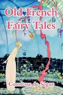 Old French Fairy Tales - Comtesse de Ségur, Virginia Frances Sterrett