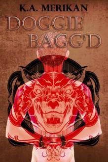 Doggie Bagg'd (XXX'd #3) - K.A. Merikan
